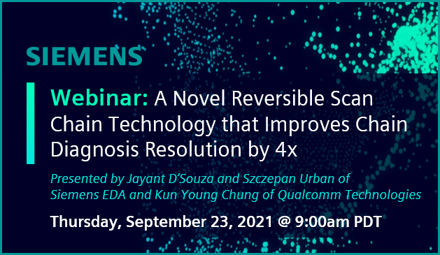 Webinar: Reversible Scan Chain Technology Improves Diagnosis Resolution by 4X